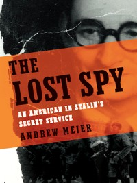 Cover The Lost Spy: An American in Stalin's Secret Service
