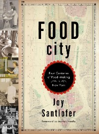 Cover Food City: Four Centuries of Food-Making in New York