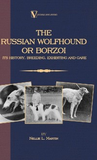 Cover Borzoi - The Russian Wolfhound. Its History, Breeding, Exhibiting and Care (Vintage Dog Books Breed Classic)