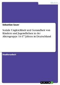 Cover Soziale Ungleichheit und Gesundheit von Kindern und Jugendlichen in der Altersgruppe 14-17 Jahren in Deutschland