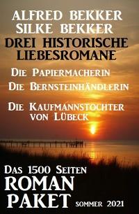 Cover Drei Historische Liebesromane: Das 1500 Seiten Roman-Paket Sommer 2021
