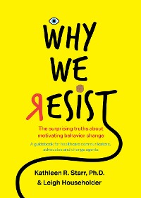 Cover Why We Resist: The Surprising Truths about Behavior Change
