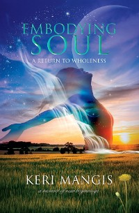 Cover Embodying Soul: A Return to Wholeness
