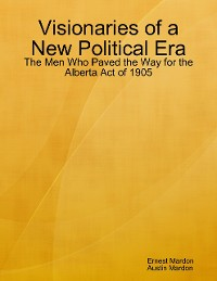 Cover Visionaries of a New Political Era: The Men Who Paved the Way for the Alberta Act of 1905