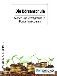 Cover Die Börsenschule – Sicher und ertragreich in Fonds investieren