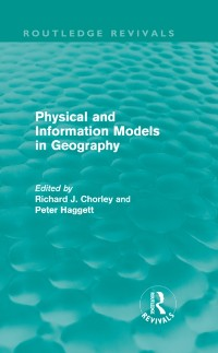 Cover Physical and Information Models in Geography (Routledge Revivals)
