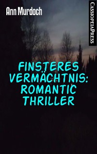 Cover Finsteres Vermächtnis: Romantic Thriller