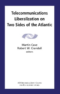 Cover Telecommunications Liberalization on Two Sides of the Atlantic