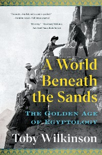 Cover A World Beneath the Sands: The Golden Age of Egyptology