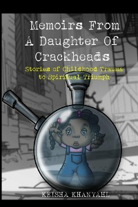 Cover Memoirs From A Daughter Of Crackheads
