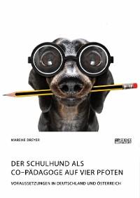 Cover Der Schulhund als Co–Pädagoge auf vier Pfoten. Voraussetzungen in Deutschland  und Österreich