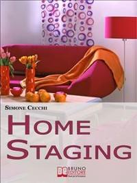 Cover Home Staging. Come Valorizzare, Commercializzare e Rendere Affascinante la Tua Casa in Vendita per Attirare un Maggior Numero di Acquirenti. (Ebook Italiano - Anteprima Gratis)