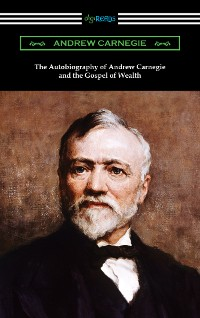 Cover The Autobiography of Andrew Carnegie and The Gospel of Wealth