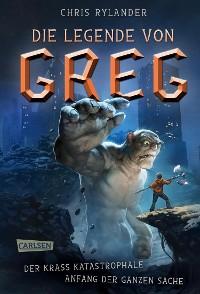 Cover Die Legende von Greg 1: Der krass katastrophale Anfang der ganzen Sache