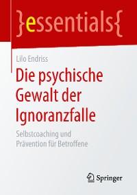 Cover Die psychische Gewalt der Ignoranzfalle