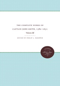 Cover The Complete Works of Captain John Smith, 1580-1631, Volume III