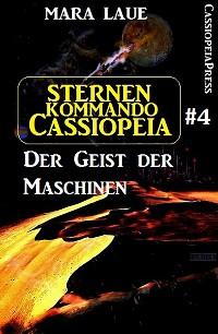 Cover Sternenkommando Cassiopeia 4: Der Geist der Maschinen (Science Fiction Abenteuer)