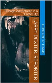 Cover Larry Dexter, Reporter / Strange Adventures In A Great City