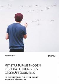 Cover Mit Startup-Methoden zur Erweiterung des Geschäftsmodells. Ein Phasenmodell zur Erschließung neuer Geschäftsfelder