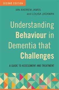 Cover Understanding Behaviour in Dementia that Challenges, Second Edition