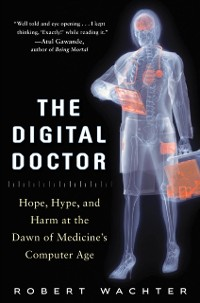 Cover Digital Doctor: Hope, Hype, and Harm at the Dawn of Medicine s Computer Age