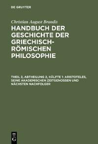Cover Aristoteles, seine akademischen Zeitgenossen und nächsten Nachfolger
