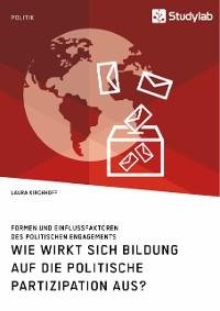 Cover Wie wirkt sich Bildung auf die politische Partizipation aus? Formen und Einflussfaktoren des politischen Engagements
