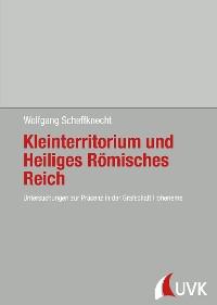Cover Kleinterritorium und Heiliges Römisches Reich