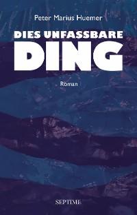 Cover Dies unfassbare Ding