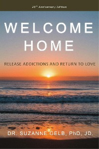Cover Welcome Home: Release Addictions And Return To Love