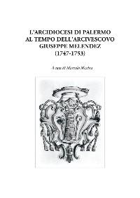 Cover L'Arcidiocesi di Palermo al tempo dell'arcivescovo Giuseppe Melendez (1747-1753)