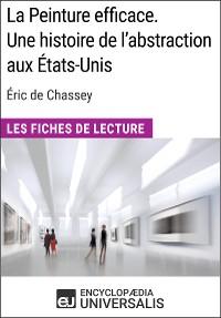Cover La Peinture efficace. Une histoire de l'abstraction aux États-Unis d'Éric de Chassey