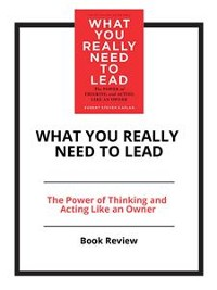 Cover What You Really Need to Lead: The Power of Thinking and Acting Like an Owner