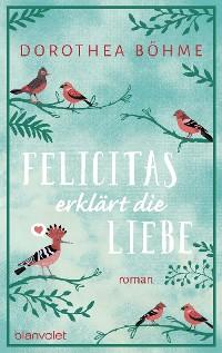 Cover Felicitas erklärt die Liebe