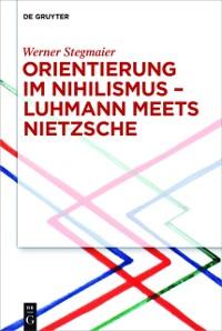 Cover Orientierung im Nihilismus - Luhmann meets Nietzsche