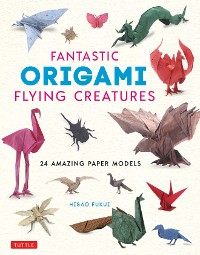 Cover Fantastic Origami Flying Creatures