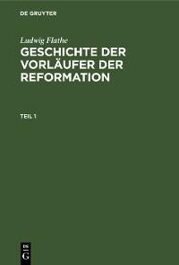 Cover Ludwig Flathe: Geschichte der Vorläufer der Reformation. Teil 1