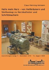 Cover Hallo mein Herz - von Heilkräutern und Stethoskop zu Herzkatheter und Schrittmachern