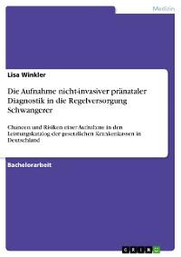Cover Die Aufnahme nicht-invasiver pränataler Diagnostik in die Regelversorgung Schwangerer