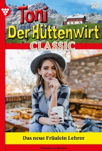 Cover Toni der Hüttenwirt Classic 27 – Heimatroman