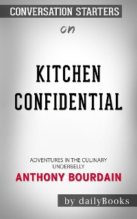Cover Kitchen Confidential: Adventures in the Culinary Underbelly by Anthony Bourdain | Conversation Starters