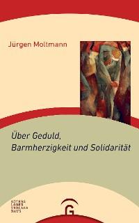 Cover Über Geduld, Barmherzigkeit und Solidarität