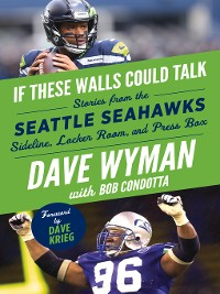 Cover Seattle Seahawks: Stories from the Seattle Seahawks Sideline, Locker Room, and Press Box
