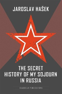Cover The Secret History of my Sojourn in Russia