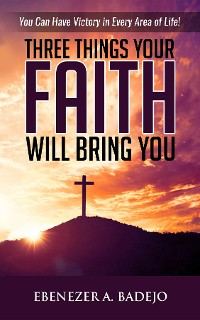 Cover Three Things Your Faith Will Bring You