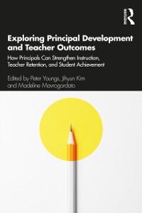 Cover Exploring Principal Development and Teacher Outcomes
