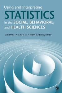Cover Using and Interpreting Statistics in the Social, Behavioral, and Health Sciences