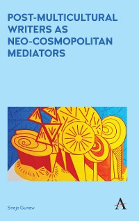 Cover Post-Multicultural Writers as Neo-cosmopolitan Mediators