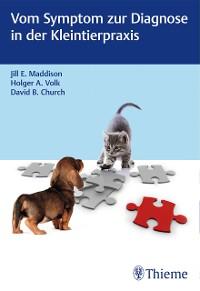 Cover Vom Symptom zur Diagnose in der Kleintierpraxis