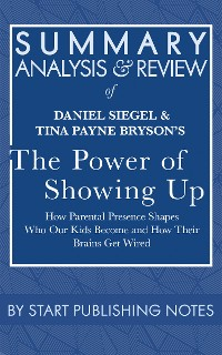 Cover Summary, Analysis, and Review of Daniel Siegel and Tina Payne Bryson's The Power of Showing Up